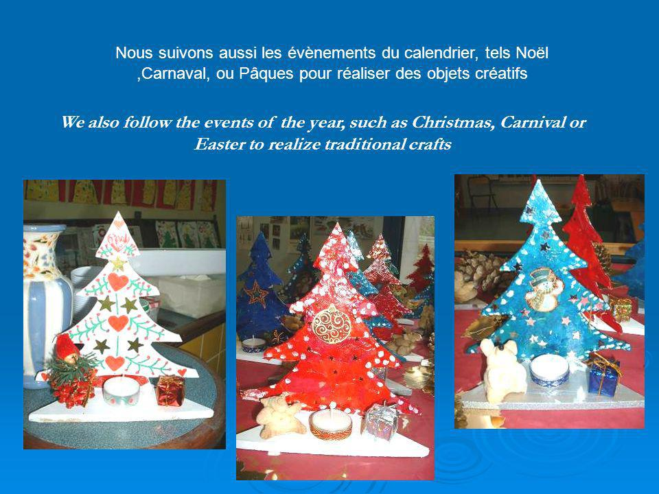 We also follow the events of the year, such as Christmas, Carnival or Easter to realize traditional crafts Nous suivons aussi les évènements du calend