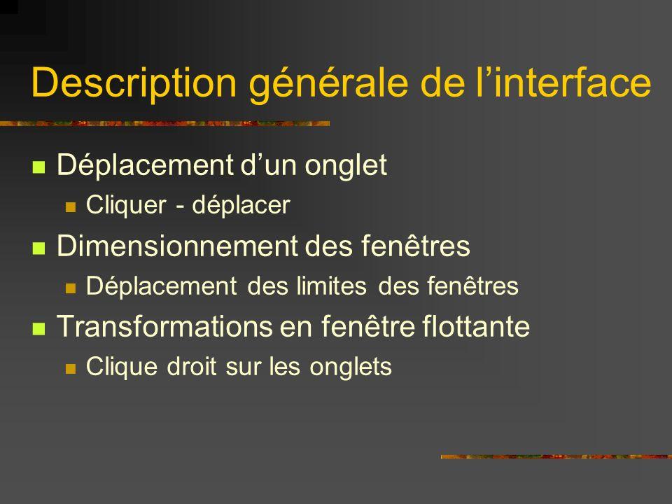 Description générale de linterface Déplacement dun onglet Cliquer - déplacer Dimensionnement des fenêtres Déplacement des limites des fenêtres Transfo