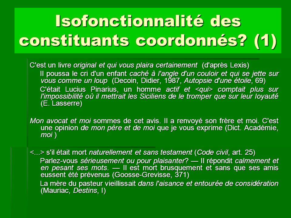 Isofonctionnalité des constituants coordonnés? (1) C'est un livre original et qui vous plaira certainement (d'après Lexis) Il poussa le cri d'un enfan