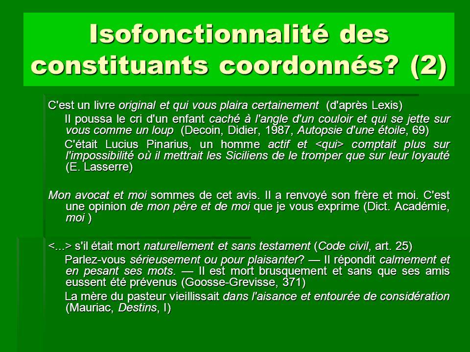 Isofonctionnalité des constituants coordonnés? (2) C'est un livre original et qui vous plaira certainement (d'après Lexis) Il poussa le cri d'un enfan