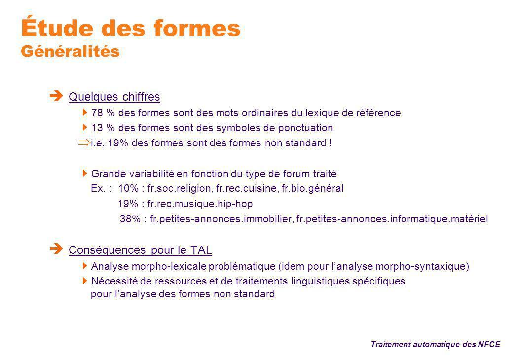Étude des formes Généralités Quelques chiffres 78 % des formes sont des mots ordinaires du lexique de référence 13 % des formes sont des symboles de ponctuation i.e.