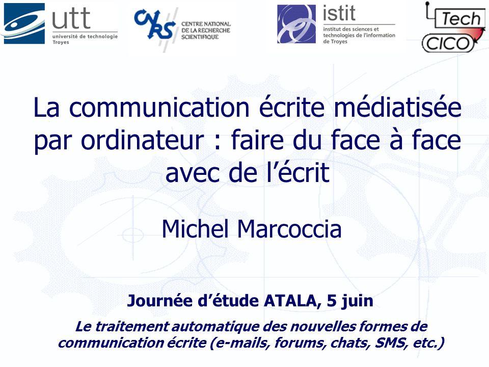 La communication écrite médiatisée par ordinateur : faire du face à face avec de lécrit Michel Marcoccia Journée détude ATALA, 5 juin Le traitement au