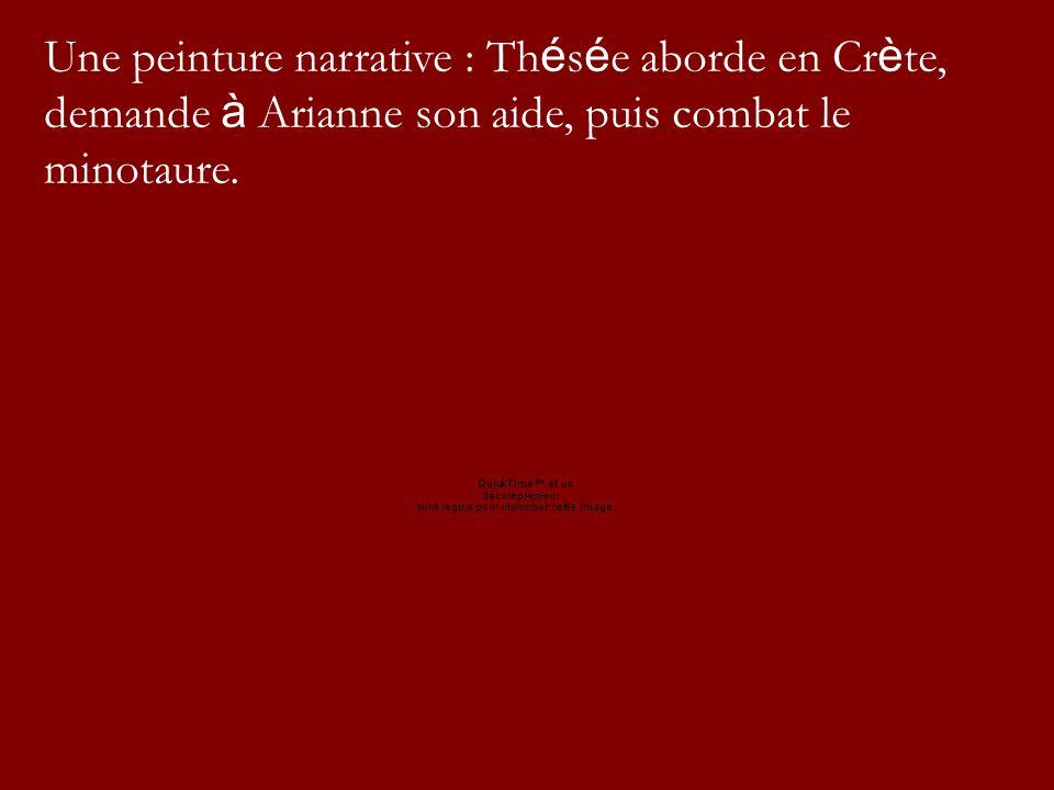 Une peinture narrative : Th é s é e aborde en Cr è te, demande à Arianne son aide, puis combat le minotaure.