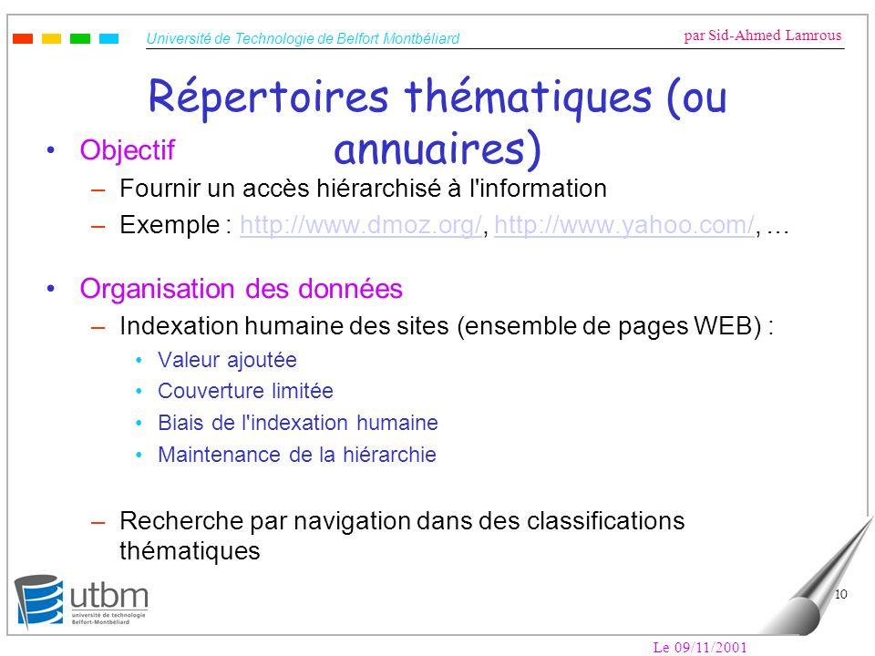 Université de Technologie de Belfort Montbéliard par Sid-Ahmed Lamrous Le 09/11/2001 10 Répertoires thématiques (ou annuaires) Objectif –Fournir un ac