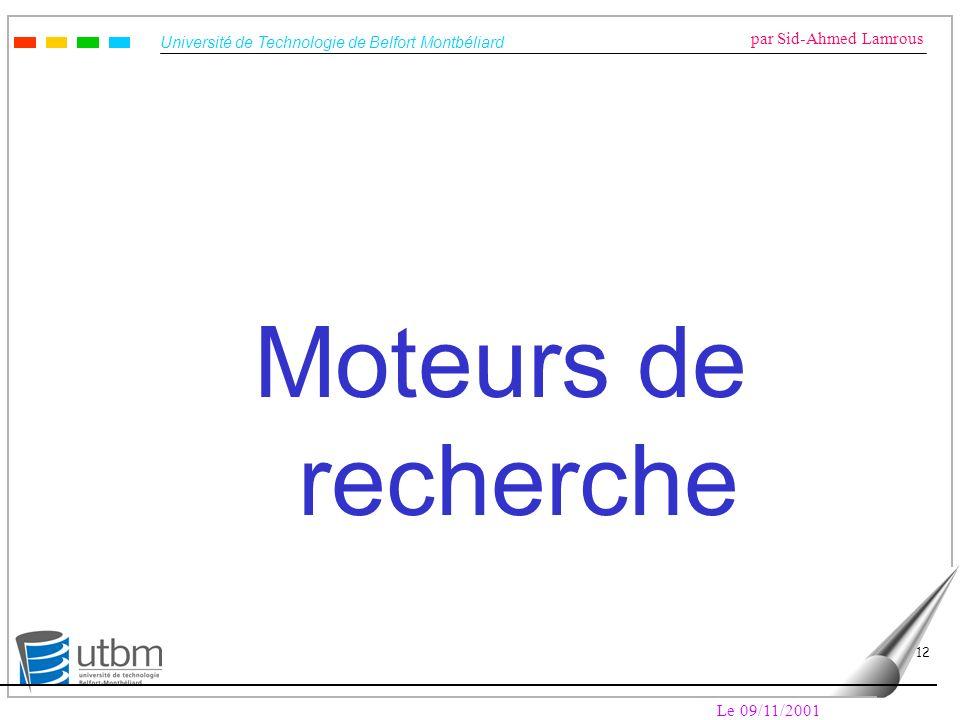 Université de Technologie de Belfort Montbéliard par Sid-Ahmed Lamrous Le 09/11/2001 12 Moteurs de recherche