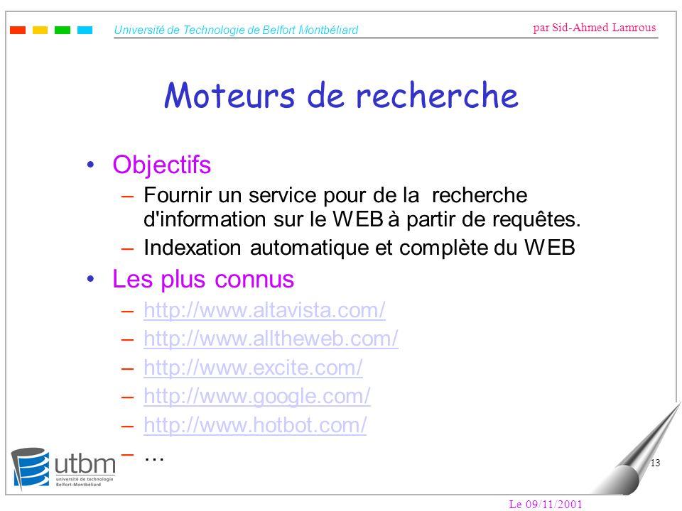 Université de Technologie de Belfort Montbéliard par Sid-Ahmed Lamrous Le 09/11/2001 13 Moteurs de recherche Objectifs –Fournir un service pour de la
