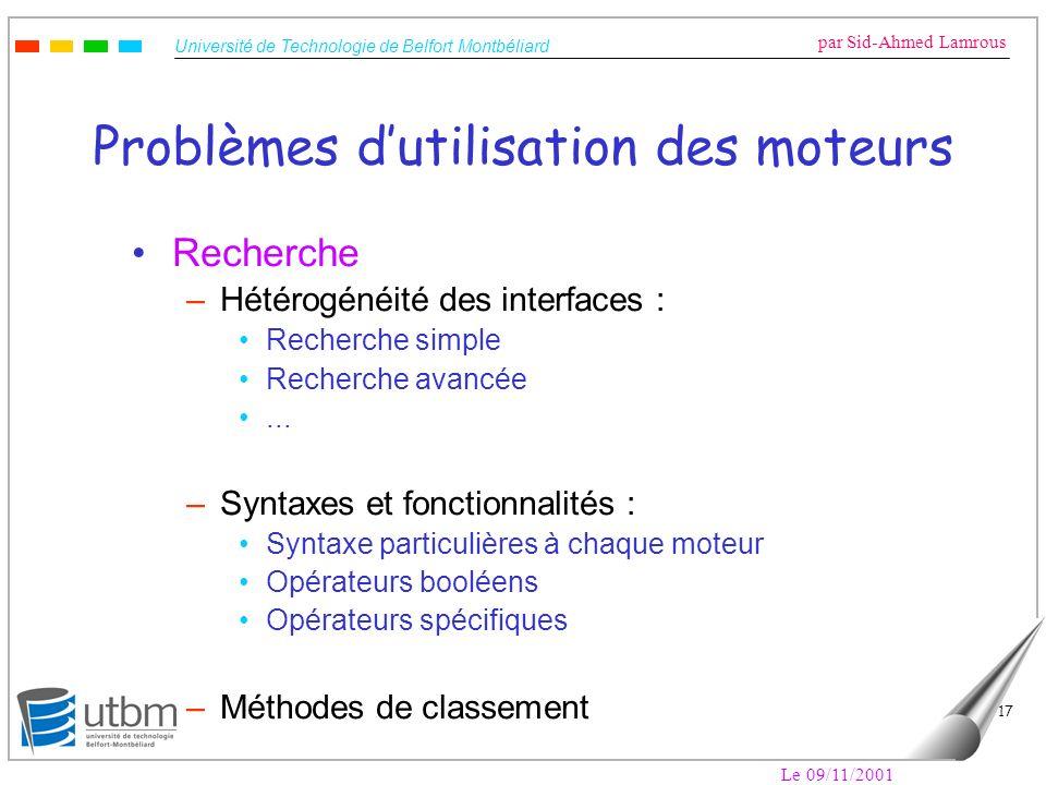 Université de Technologie de Belfort Montbéliard par Sid-Ahmed Lamrous Le 09/11/2001 17 Problèmes dutilisation des moteurs Recherche –Hétérogénéité de