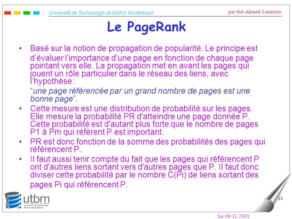 Université de Technologie de Belfort Montbéliard par Sid-Ahmed Lamrous Le 09/11/2001 23 Le PageRank Basé sur la notion de propagation de popularité. L