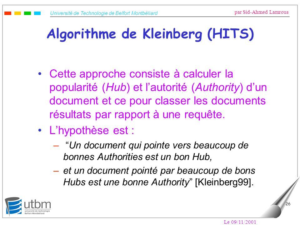 Université de Technologie de Belfort Montbéliard par Sid-Ahmed Lamrous Le 09/11/2001 26 Algorithme de Kleinberg (HITS) Cette approche consiste à calcu