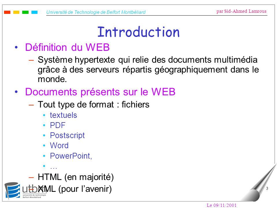 Université de Technologie de Belfort Montbéliard par Sid-Ahmed Lamrous Le 09/11/2001 3 Introduction Définition du WEB –Système hypertexte qui relie de
