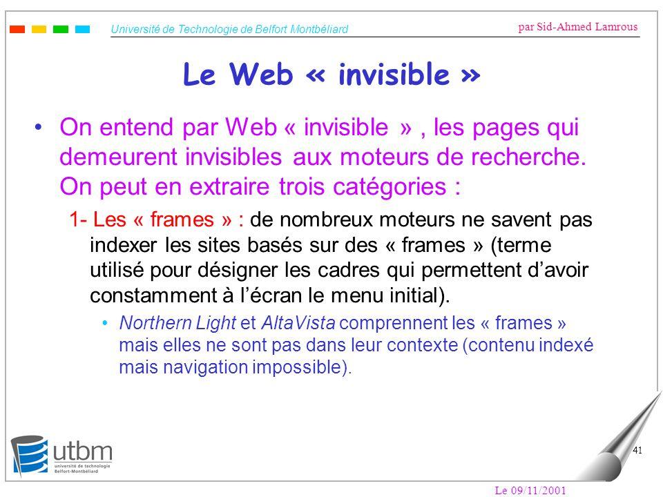 Université de Technologie de Belfort Montbéliard par Sid-Ahmed Lamrous Le 09/11/2001 41 Le Web « invisible » On entend par Web « invisible », les page