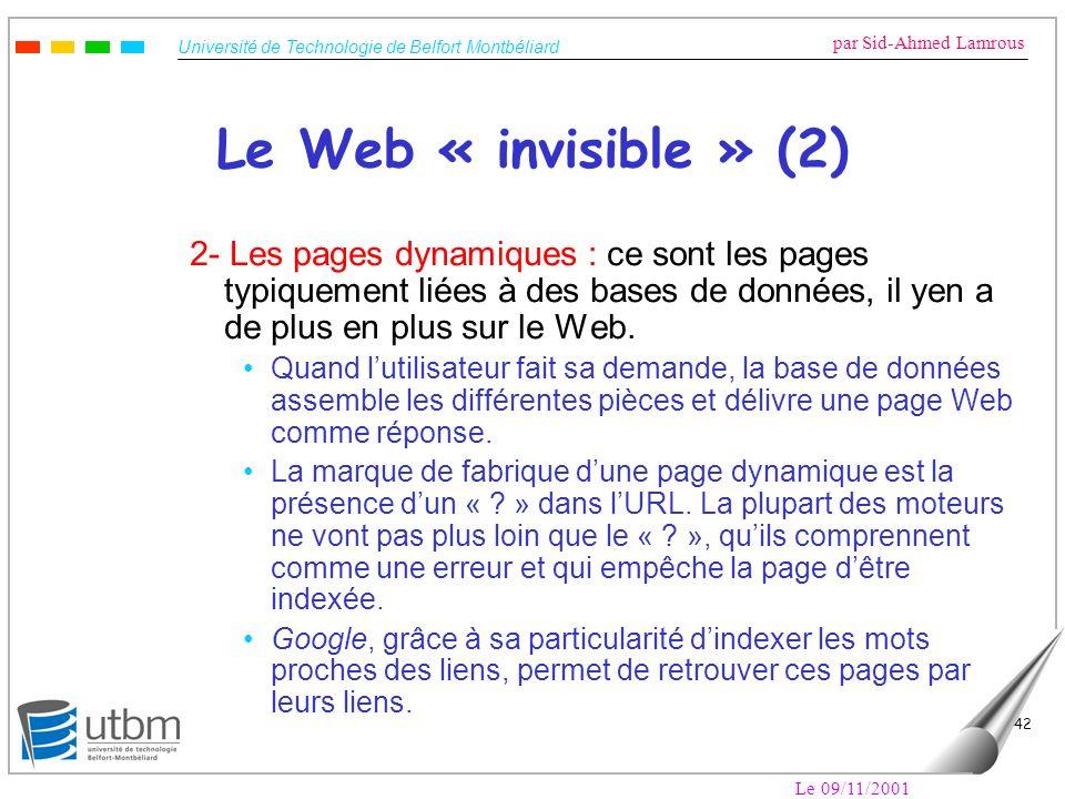 Université de Technologie de Belfort Montbéliard par Sid-Ahmed Lamrous Le 09/11/2001 42 Le Web « invisible » (2) 2- Les pages dynamiques : ce sont les