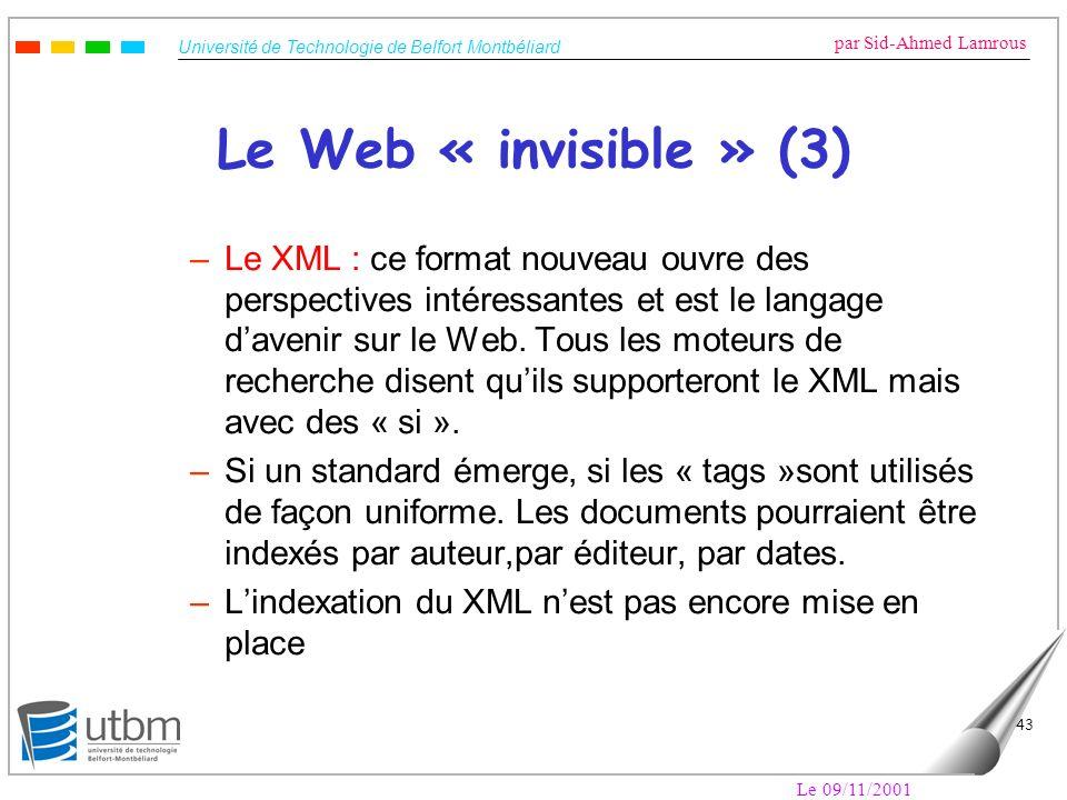 Université de Technologie de Belfort Montbéliard par Sid-Ahmed Lamrous Le 09/11/2001 43 Le Web « invisible » (3) –Le XML : ce format nouveau ouvre des