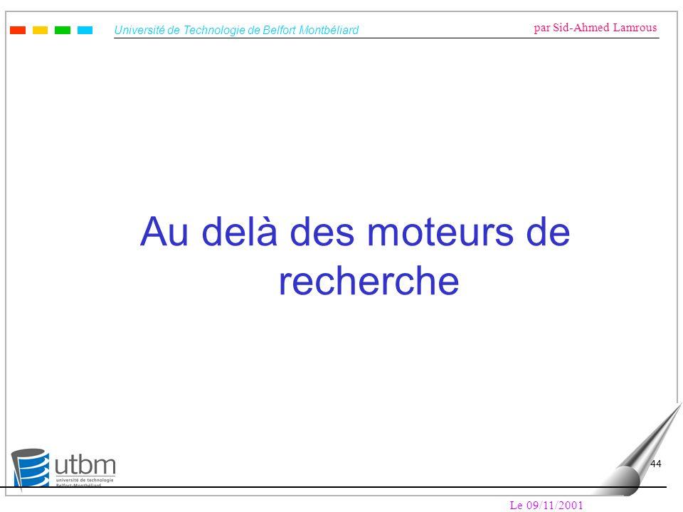 Université de Technologie de Belfort Montbéliard par Sid-Ahmed Lamrous Le 09/11/2001 44 Au delà des moteurs de recherche