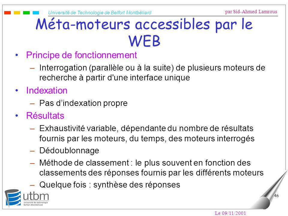 Université de Technologie de Belfort Montbéliard par Sid-Ahmed Lamrous Le 09/11/2001 46 Méta-moteurs accessibles par le WEB Principe de fonctionnement