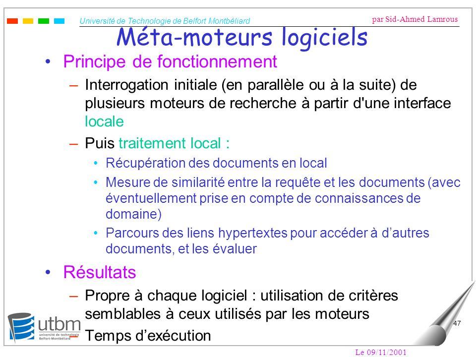 Université de Technologie de Belfort Montbéliard par Sid-Ahmed Lamrous Le 09/11/2001 47 Méta-moteurs logiciels Principe de fonctionnement –Interrogati
