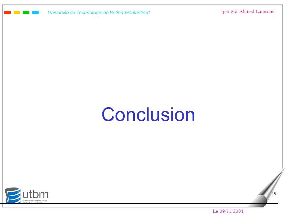 Université de Technologie de Belfort Montbéliard par Sid-Ahmed Lamrous Le 09/11/2001 48 Conclusion