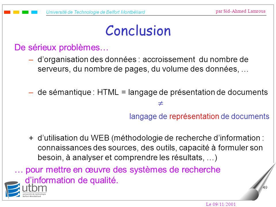 Université de Technologie de Belfort Montbéliard par Sid-Ahmed Lamrous Le 09/11/2001 49 Conclusion De sérieux problèmes… –dorganisation des données :