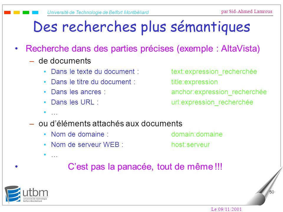 Université de Technologie de Belfort Montbéliard par Sid-Ahmed Lamrous Le 09/11/2001 50 Des recherches plus sémantiques Recherche dans des parties pré