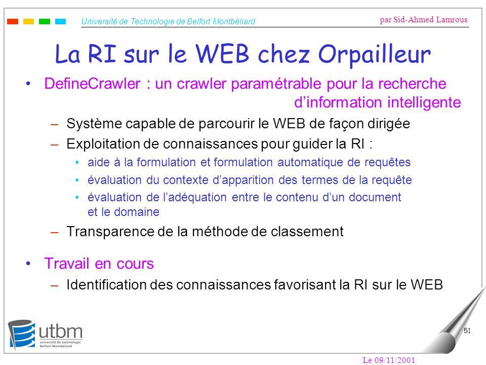 Université de Technologie de Belfort Montbéliard par Sid-Ahmed Lamrous Le 09/11/2001 51 La RI sur le WEB chez Orpailleur DefineCrawler : un crawler pa