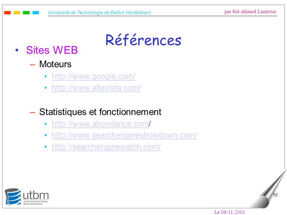 Université de Technologie de Belfort Montbéliard par Sid-Ahmed Lamrous Le 09/11/2001 52 Références Sites WEB –Moteurs http://www.google.com/ http://ww