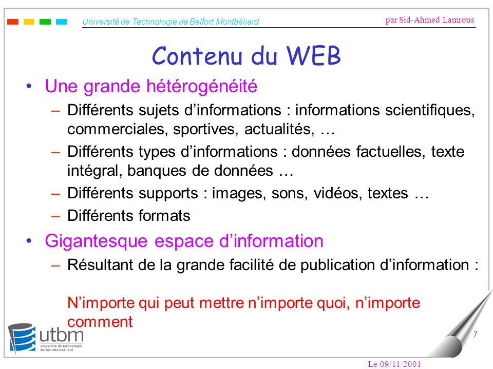 Université de Technologie de Belfort Montbéliard par Sid-Ahmed Lamrous Le 09/11/2001 7 Contenu du WEB Une grande hétérogénéité –Différents sujets dinf