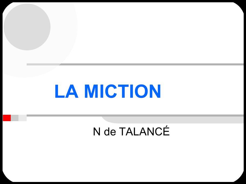 LA MICTION Débit de formation de lurine environ 1ml/min an cas dhydratation normale Distension de la vessie sans augmentation de pression pour un volume durine moyen de 200 à 300 ml Volume de distension maximal 500 à 600 ml