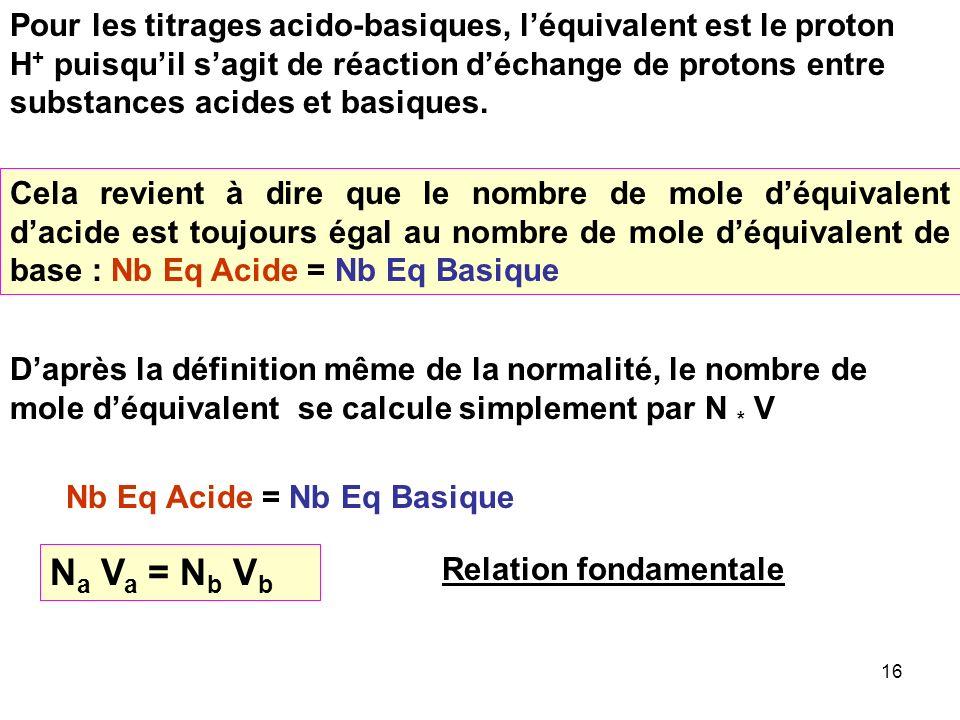 15 Exemples : H 3 PO 4 = PO 4 3- + 3 H + Pour H 3 PO 4 : n = 3 N = 3 CPour PO 4 3- : n = 3 N = 3 C H 3 PO 4 = HPO 4 2- + 2 H + Pour H 3 PO 4 : n = 2 N