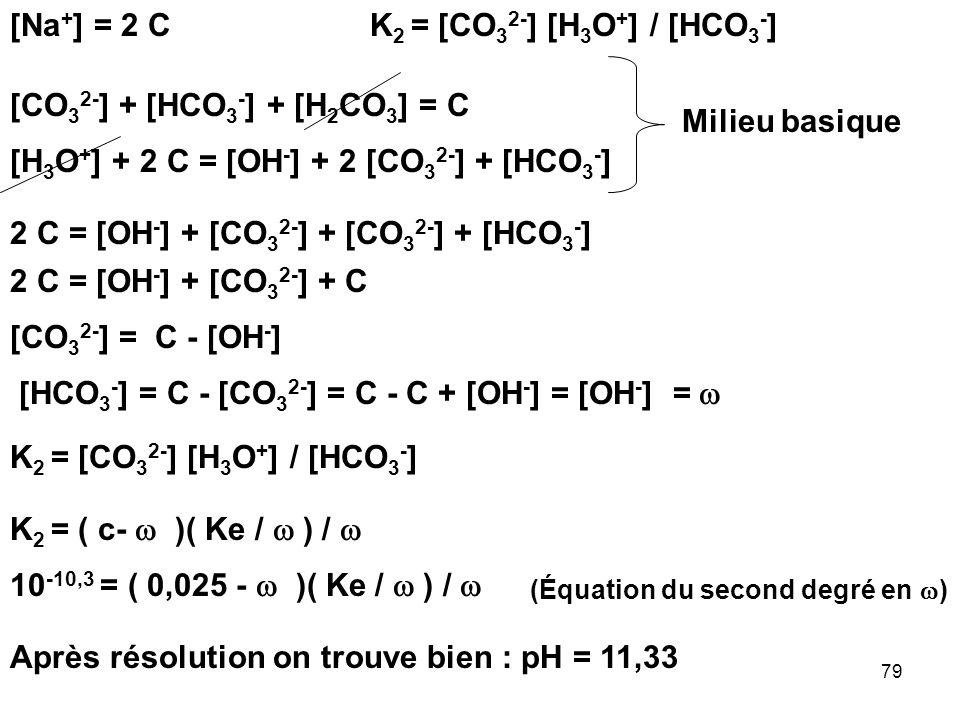 78 Pour Vt = Veq 1 = 10 ml On a affaire à une solution de CO 3 2-. Si on considère que la première basicité est beaucoup plus forte que la deuxième et