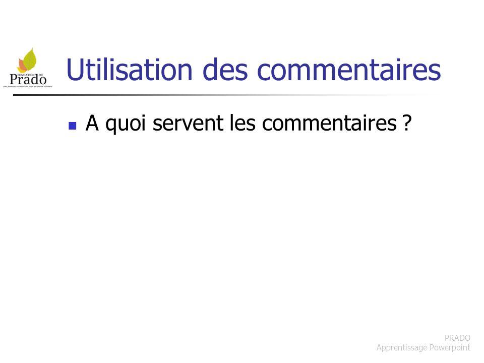 PRADO Apprentissage Powerpoint Utilisation des commentaires A quoi servent les commentaires ?