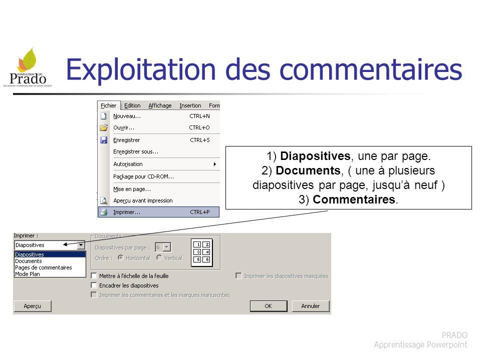 PRADO Apprentissage Powerpoint Exploitation des commentaires 1) Diapositives, une par page. 2) Documents, ( une à plusieurs diapositives par page, jus