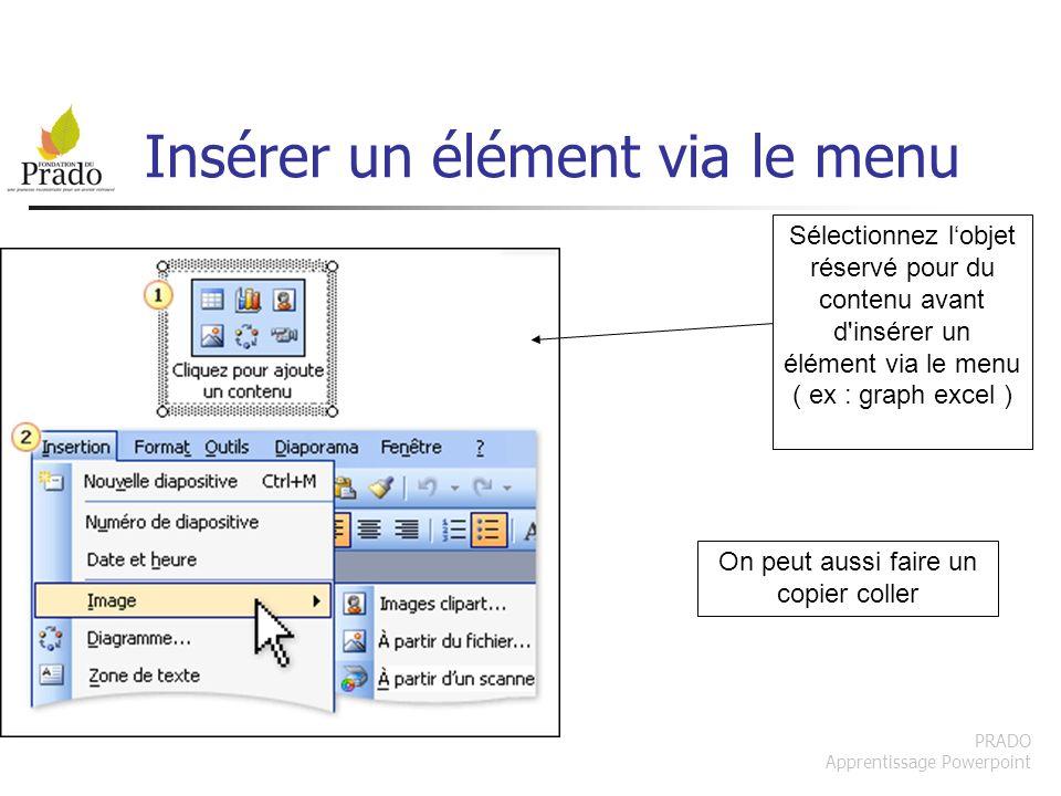 PRADO Apprentissage Powerpoint Insérer un élément via le menu Sélectionnez lobjet réservé pour du contenu avant d'insérer un élément via le menu ( ex