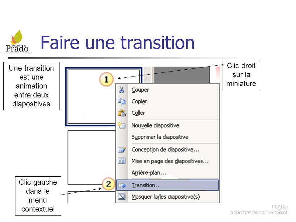 PRADO Apprentissage Powerpoint Faire une transition Une transition est une animation entre deux diapositives Clic droit sur la miniature Clic gauche d