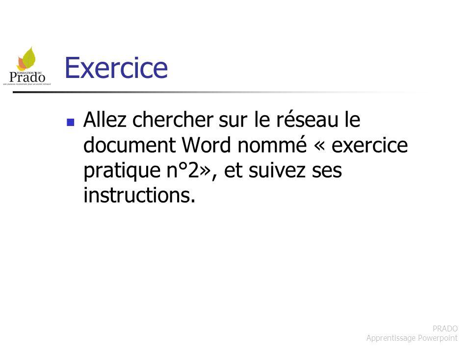 PRADO Apprentissage Powerpoint Exercice Allez chercher sur le réseau le document Word nommé « exercice pratique n°2», et suivez ses instructions.
