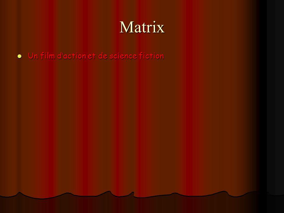 Matrix Un film daction et de science fiction Un film daction et de science fiction