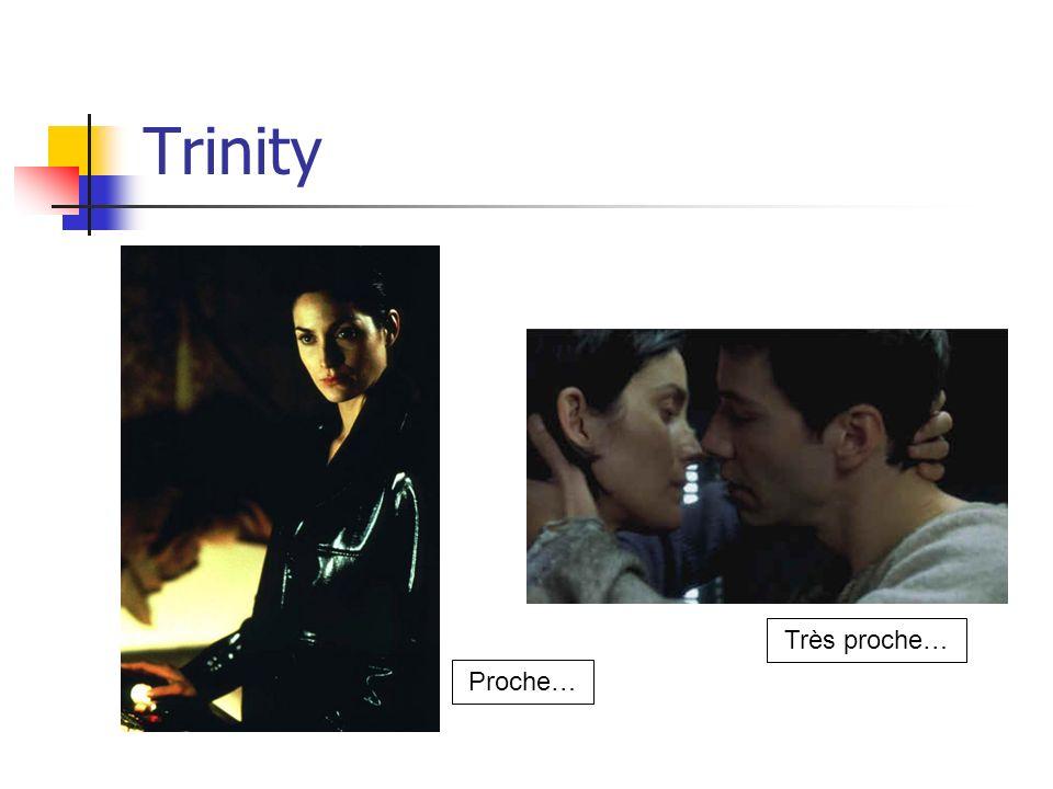 Trinity Proche… Très proche…