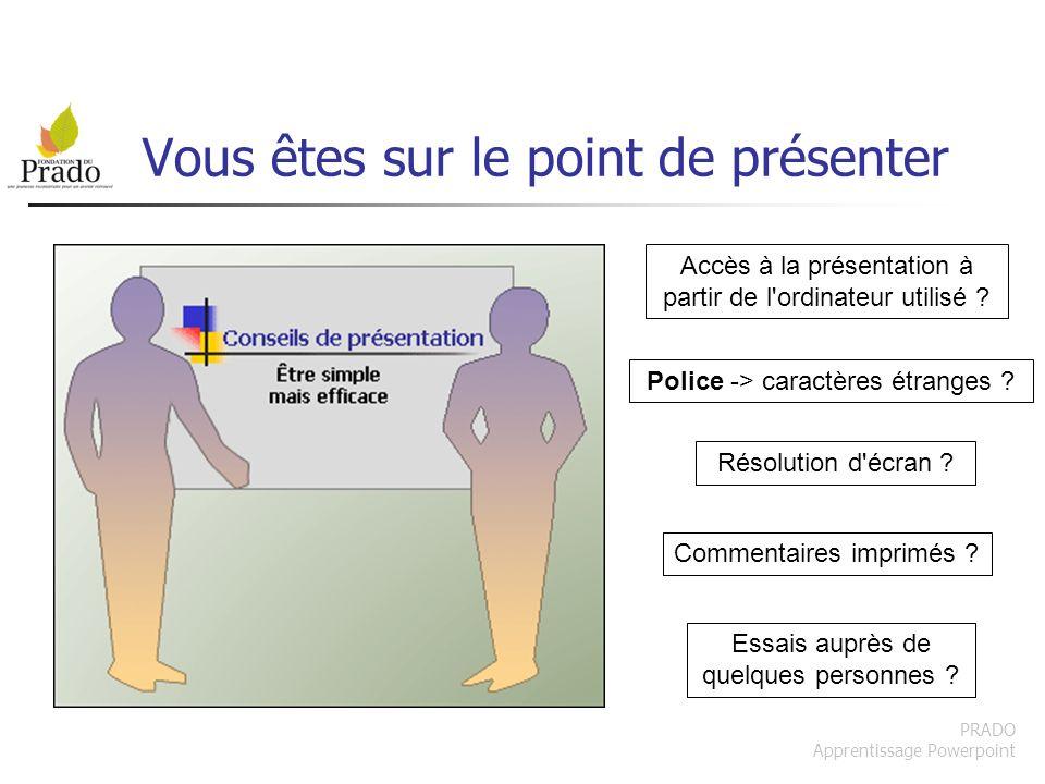 PRADO Apprentissage Powerpoint Vous êtes sur le point de présenter Accès à la présentation à partir de l'ordinateur utilisé ? Police -> caractères étr