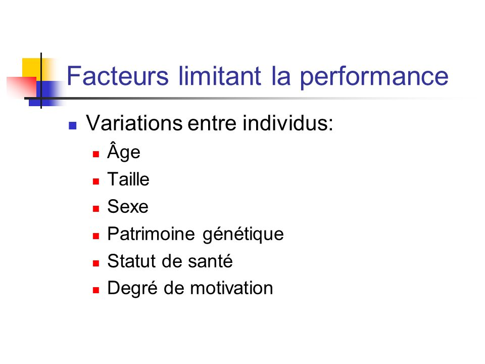 Facteurs limitant la performance Variations entre individus: Âge Taille Sexe Patrimoine génétique Statut de santé Degré de motivation