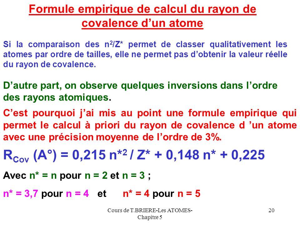 Cours de T.BRIERE-Les ATOMES- Chapitre 5 19 Variation du Rayon atomique Sur une ligne n est constant et Z* augmente de gauche à droite n 2 / Z* va don