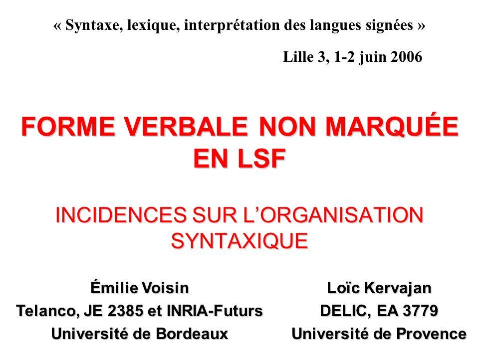 FORME VERBALE NON MARQUÉE EN LSF INCIDENCES SUR LORGANISATION SYNTAXIQUE « Syntaxe, lexique, interprétation des langues signées » Lille 3, 1-2 juin 20