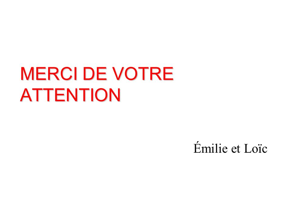 MERCI DE VOTRE ATTENTION Émilie et Loïc