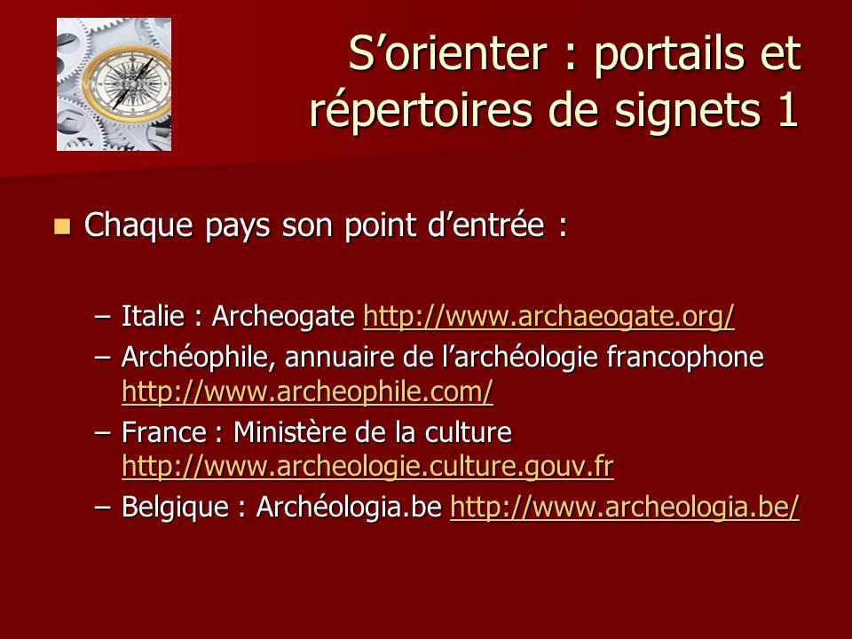 Sorienter : portails et répertoires de signets 1 Chaque pays son point dentrée : Chaque pays son point dentrée : –Italie : Archeogate http://www.archaeogate.org/ http://www.archaeogate.org/ –Archéophile, annuaire de larchéologie francophone http://www.archeophile.com/ http://www.archeophile.com/ –France : Ministère de la culture http://www.archeologie.culture.gouv.fr http://www.archeologie.culture.gouv.fr –Belgique : Archéologia.be http://www.archeologia.be/ http://www.archeologia.be/