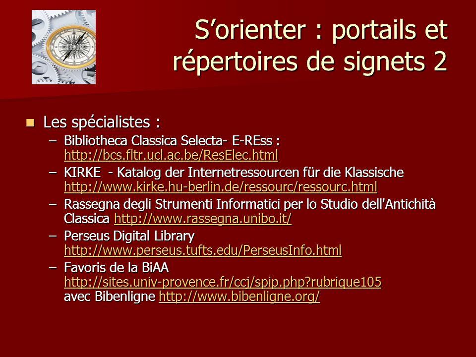 Sorienter : portails et répertoires de signets 2 Les spécialistes : Les spécialistes : –Bibliotheca Classica Selecta- E-REss : http://bcs.fltr.ucl.ac.
