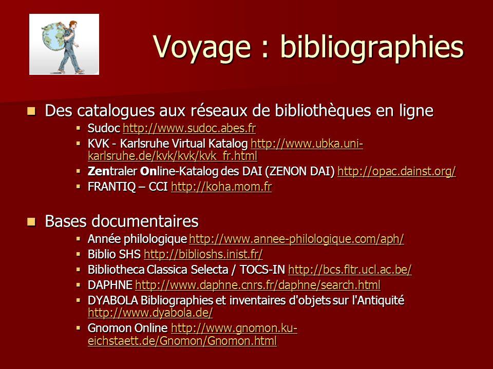Voyage : bibliographies Des catalogues aux réseaux de bibliothèques en ligne Des catalogues aux réseaux de bibliothèques en ligne Sudoc http://www.sud