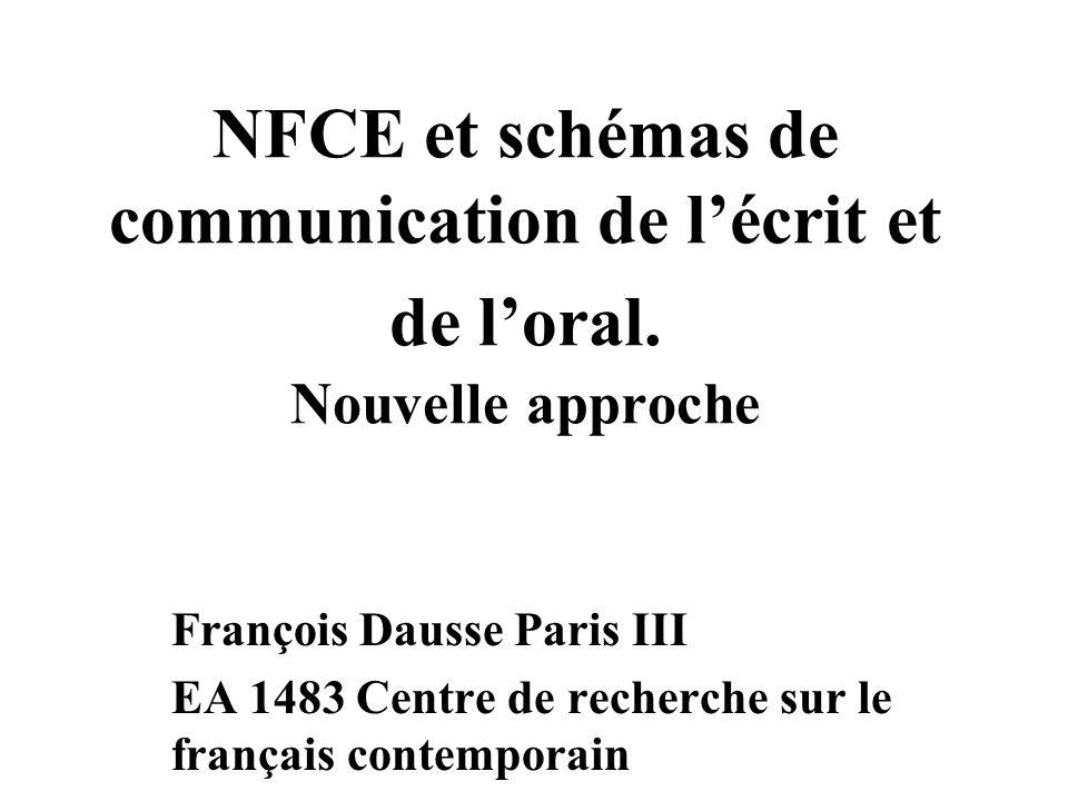 NFCE et schémas de communication de lécrit et de loral. Nouvelle approche François Dausse Paris III EA 1483 Centre de recherche sur le français contem