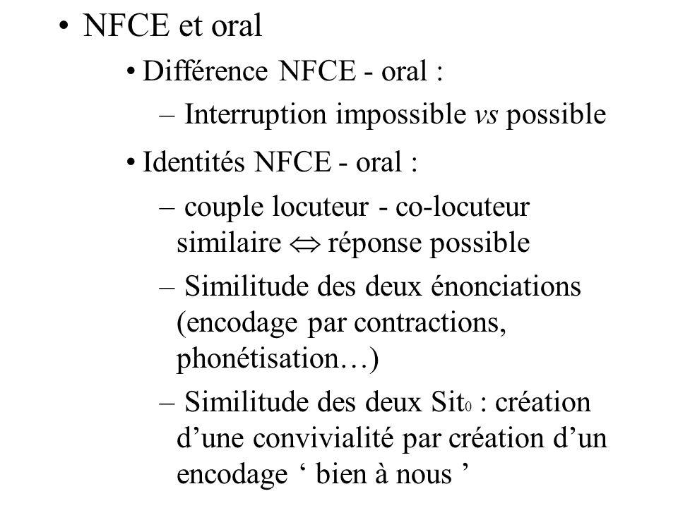 NFCE et oral Différence NFCE - oral : – Interruption impossible vs possible Identités NFCE - oral : – couple locuteur - co-locuteur similaire réponse
