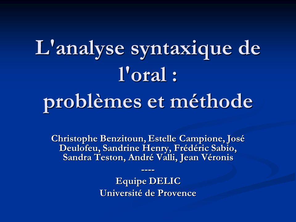 L'analyse syntaxique de l'oral : problèmes et méthode Christophe Benzitoun, Estelle Campione, José Deulofeu, Sandrine Henry, Frédéric Sabio, Sandra Te