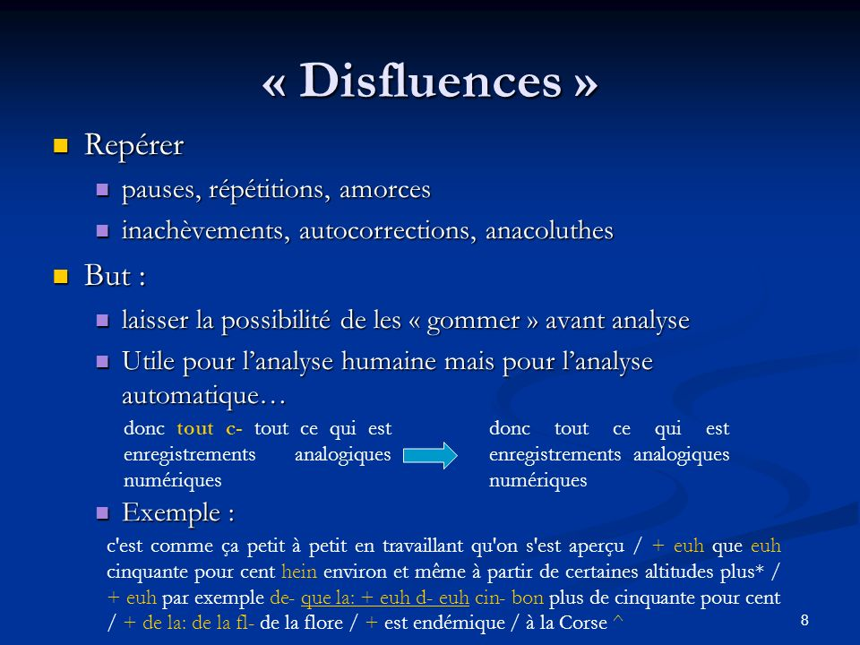 8 « Disfluences » Repérer Repérer pauses, répétitions, amorces pauses, répétitions, amorces inachèvements, autocorrections, anacoluthes inachèvements,