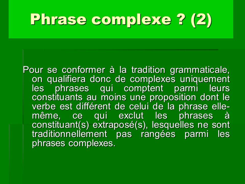 Pour se conformer à la tradition grammaticale, on qualifiera donc de complexes uniquement les phrases qui comptent parmi leurs constituants au moins u