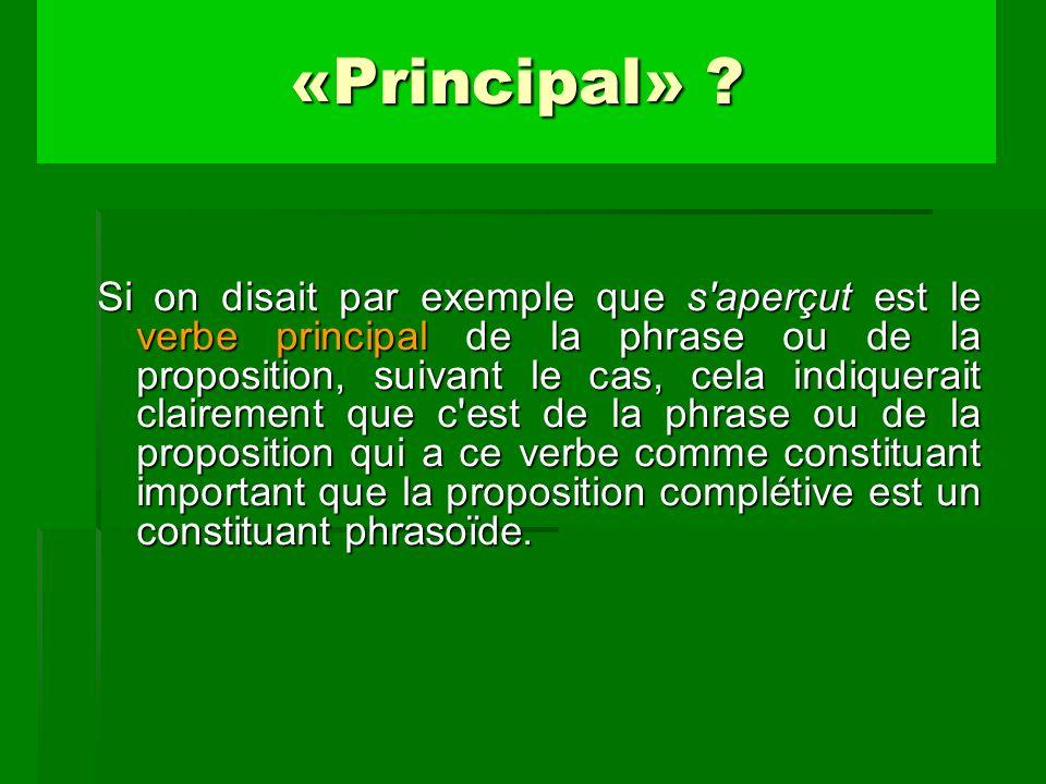 Si on disait par exemple que s'aperçut est le verbe principal de la phrase ou de la proposition, suivant le cas, cela indiquerait clairement que c'est